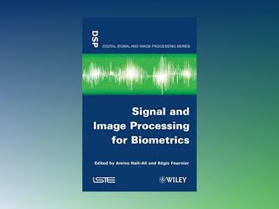Signal and Image Processing for Biometrics av Amine Nait-Ali