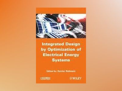 Integrated Design by Optimization of Electrical Energy Systems av X. Roboam