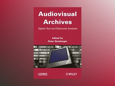 Audiovisual Archives: Digital Text and Discourse Analysis av P. Stockinger