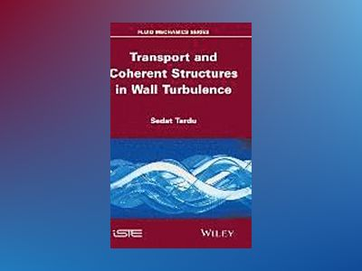 Transport and Coherent Structures in Wall Turbulence av Sedat Tardu