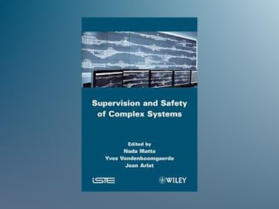 Supervision and Safety of Complex Systems av N. Matta
