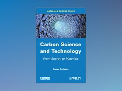 Carbon Science and Technology: From Energy to Materials av Pierre Delhaes