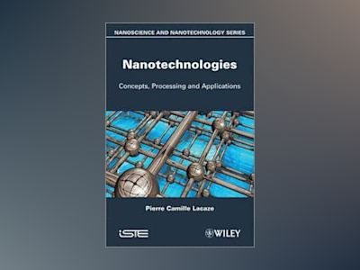 Nanotechnologies: Concepts, Production and Applications av Pierre-Camille Lacaze