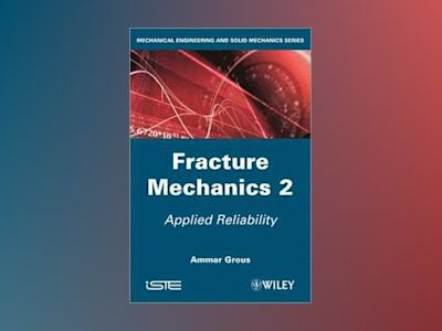 Applied Reliability: Fracture Mechanics, Volume 2 av Ammar Grous