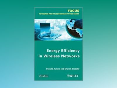 Energy Efficiency in Wireless Networks av Oswald Jumira