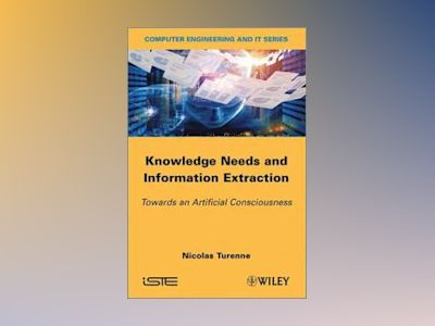Knowledge Needs and Information Extraction: Towards an Artificial Conscious av Nicolas Turenne
