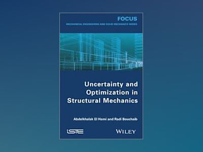 Uncertainty and Optimization in Structural Mechanics av Abdelkhalak El Hami