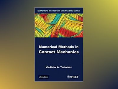 Numerical Methods in Contact Mechanics av Vladislav A. Yastrebov