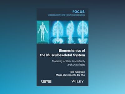 Biomechanics of the Musculoskeletal System: Modeling of Data Uncertainty an av Tien Tua Dao