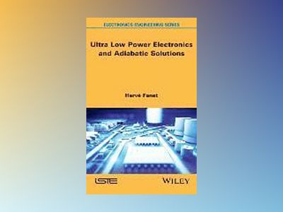 Ultra Low Power Electronics and Adiabatic Solutions av Herve Fanet
