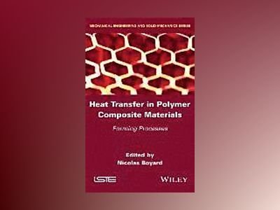 Heat Transfers in Polymer Composite Materials: Forming Processes av Nicolas Boyard