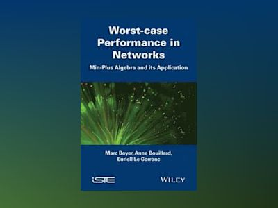 Worst-case Performance in Networks: Min-Plus Algebra and its Application av Marc Boyer