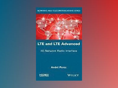 LTE & LTE Advanced: 4G Network Radio Interface av Andre Perez