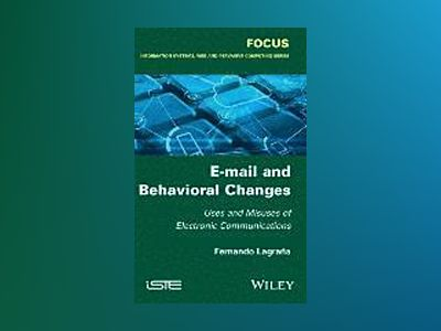 E-mail and Behavioral Changes: Uses and Misuses of Electronic Communication av Fernando Lagrana
