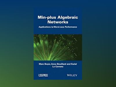 Min-plus Algebraic Networks: Applications to Worst-case Performance av Marc Boyer