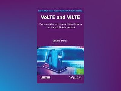 VoLTE and ViLTE, Telephone and Videophone on the 4G Mobile Network av Andre Perez