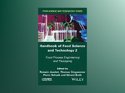 Handbook of Food Science and Technology 2: Food Process Engineering and Pac av Romain Jeantet