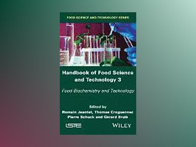 Handbook of Food Science and Technology 3: Food Biochemistry and Technology av Romain Jeantet
