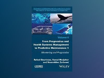 From Prognosis and Health Systems Management to Predictive Maintenance 1: M av Rafael Gouriveau