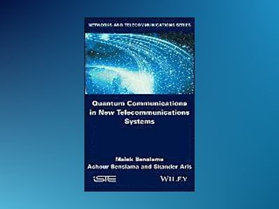 Quantum Communications in New Telecommunications Systems av Malek Benslama
