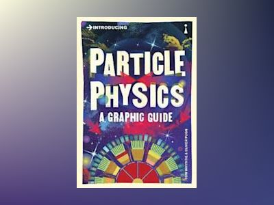 Introducing Particle Physics av Whyntie Pugh