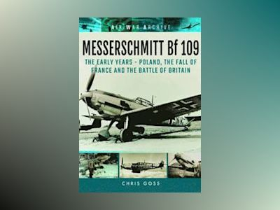 Messerschmitt Bf 109: The Early Years av Chris Goss