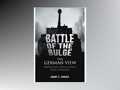 Battle of the bulge: the german view - perspectives from hitlers high comma av Danny S. Parker
