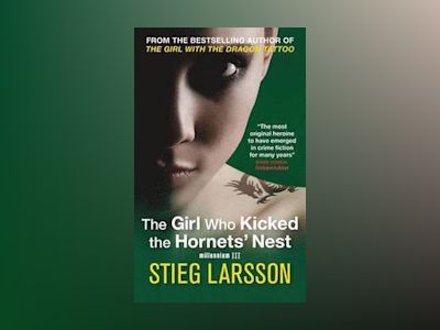 The Girl Who Kicked the Hornet's Nest av Stieg Larsson