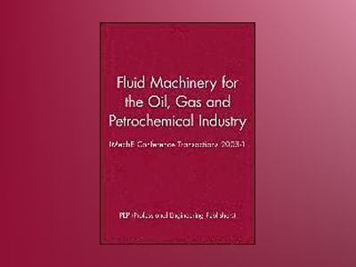 Fluid Machinery for the Oil, Gas and Petrochemical Industry: IMechE Confere av PEP