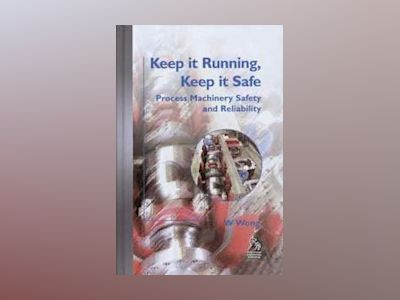 Keep it Running, Keep it Safe: Process Machinery Safety and Reliability av William Wong