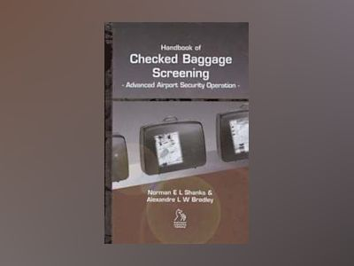Handbook of Checked Baggage Screening: Advanced Airport Security Operation av Norman E. L. Shanks