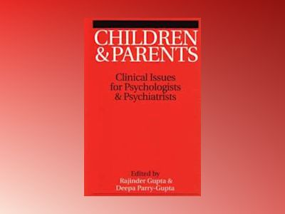 Children and Parents: Clincal Issues for Psychologists and Psychiatrists av Raj Gupta