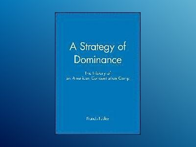 A Strategy of Dominance: The History of an American Concentration Camp av Francis Feeley