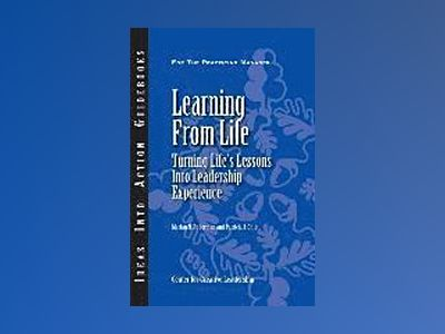 Learning from Life: Turning Life's Lessons into Leadership Experience av CCL