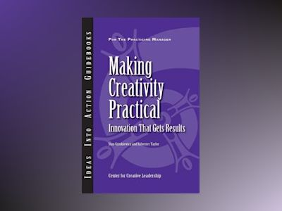Making Creativity Practical: Innovation That Gets Results av CCL