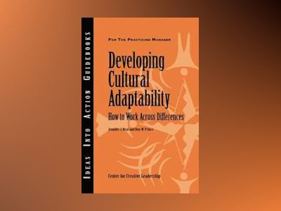 Developing Cultural Adaptability: How to Work Across Differences av CCL