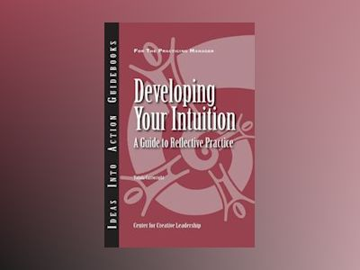 Developing Your Intuition: A Guide to Reflective Practice av CCL