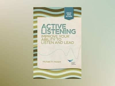 Active Listening: Improve Your Ability to Listen and Lead av CCL
