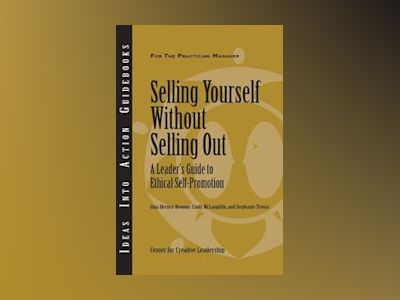 Selling Yourself without Selling Out: A Leader's Guide to Ethical Self-Prom av CCL