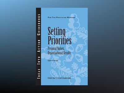 Setting Priorities: Personal Values, Organizational Results av Center for Creative Leadership