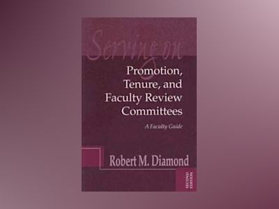 Serving on Promotion, Tenure, and Faculty Review Committees: A Faculty Guid av Robert M. Diamond