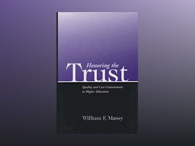Honoring the Trust: Quality and Cost Containment in Higher Education av William F. Massy