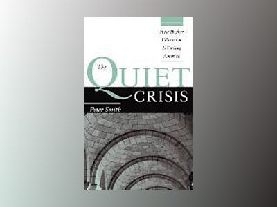 The Quiet Crisis: How Higher Education Is Failing America av Peter Smith