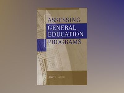 Assessing General Education Programs av Mary J. Allen