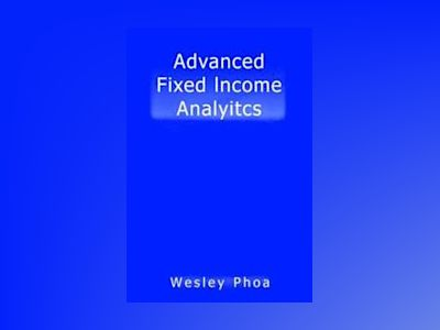 Advanced Fixed Income Analytics av Wesley Phoa