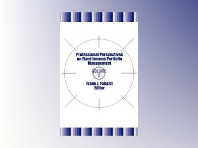 Professional Perspectives on Fixed Income Portfolio Management, Volume 2, av Frank J. Fabozzi