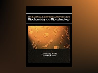 Fundamental Laboratory Approaches for Biochemistry and Biotechnology av Alexander J. Ninfa