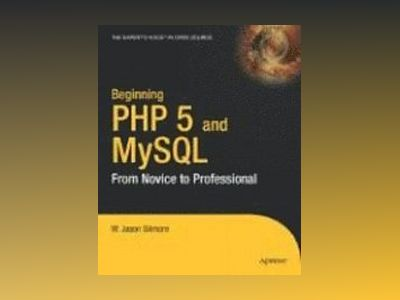 Beginning PHP 5 and MySQL: From Novice to Professional av William J. Gilmore