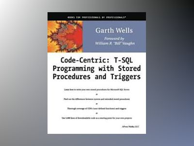 Code Centric: T-SQL Programming with Stored Procedures and Triggers av G. Wells