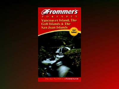 Frommer's Portable Vancouver Island, the Gulf Islands and San Juan Islands av Chris McBeath